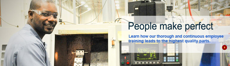 Our thorough and continuous training leads to the highest quality parts